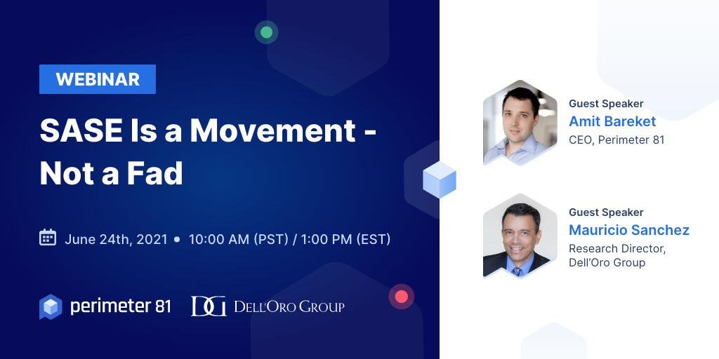 Webinar - SASE Is a Movement, not a Fad by Perimeter 81 and Dell'Oro Group